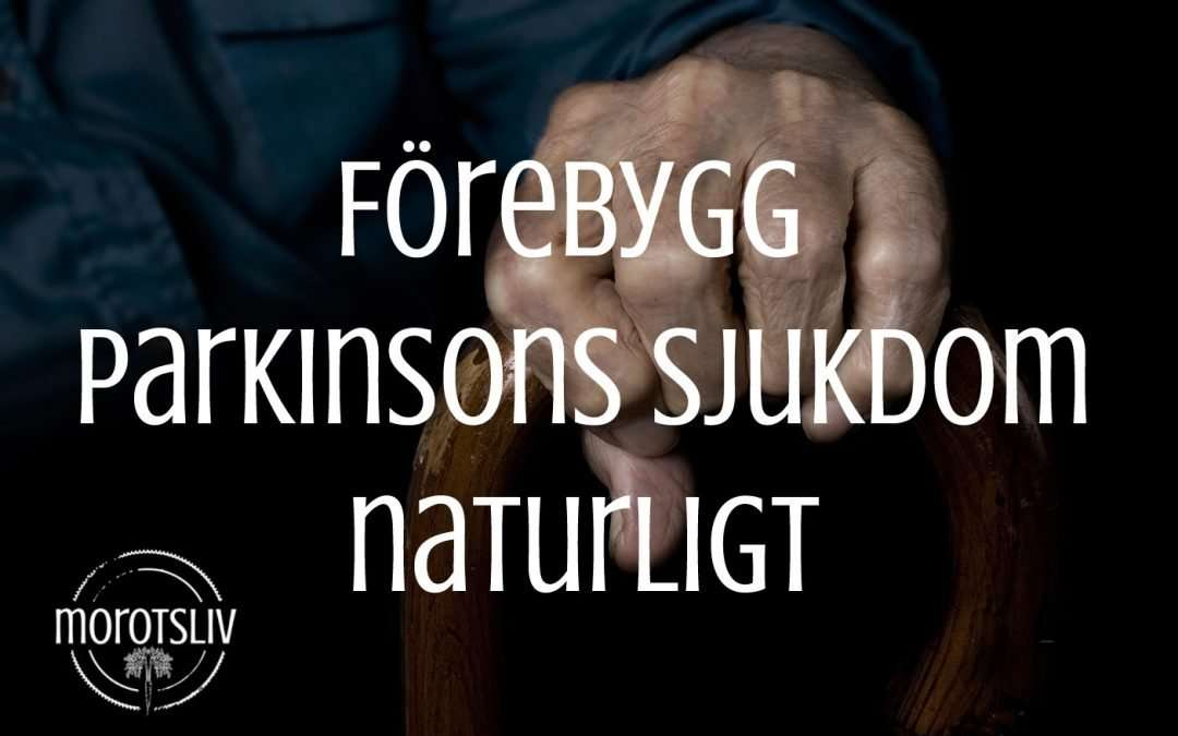 Förebygg Parkinsons sjukdom naturligt