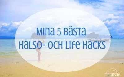 Mina 5 bästa hälso- och lifehacks