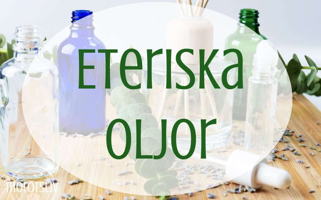 Eteriska oljor – den kompletta guiden